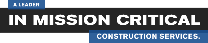 A Leader In Mission Critical Construction Services